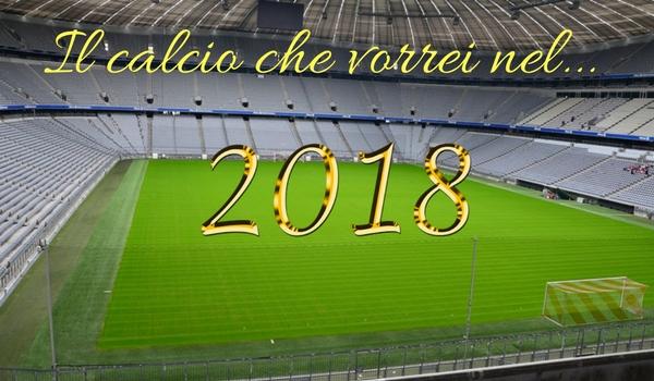 2018, il calcio che vorrei